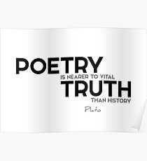 poetry is vital truth - plato Poster