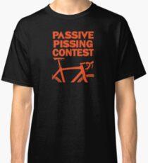 Passive Pissing Contest Classic T-Shirt