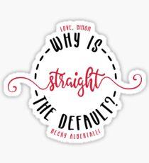 LOVE, SIMON / SIMON VS THE HOMO SAPIENS AGENDA: WHY IS STRAIGHT THE DEFAULT? Sticker