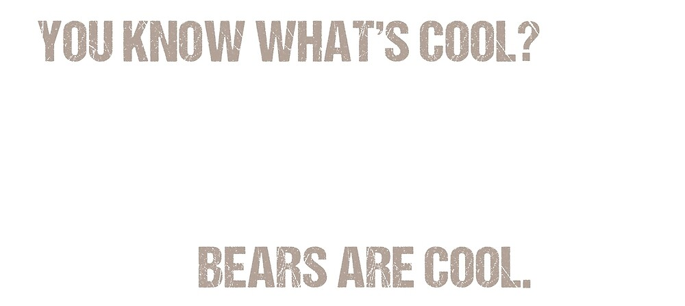 You know what's cool? Bears are cool T-Shirt by Stressabite