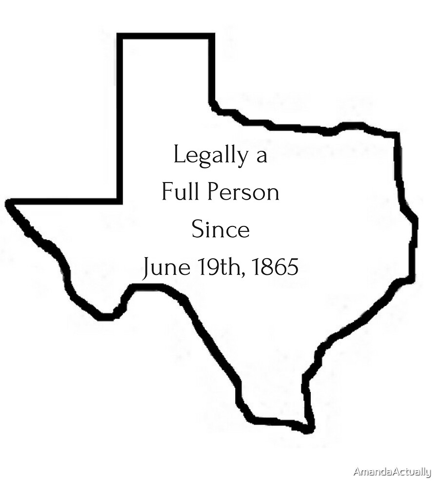 Legally a Full Person Since June 19th, 1865 by AmandaActually