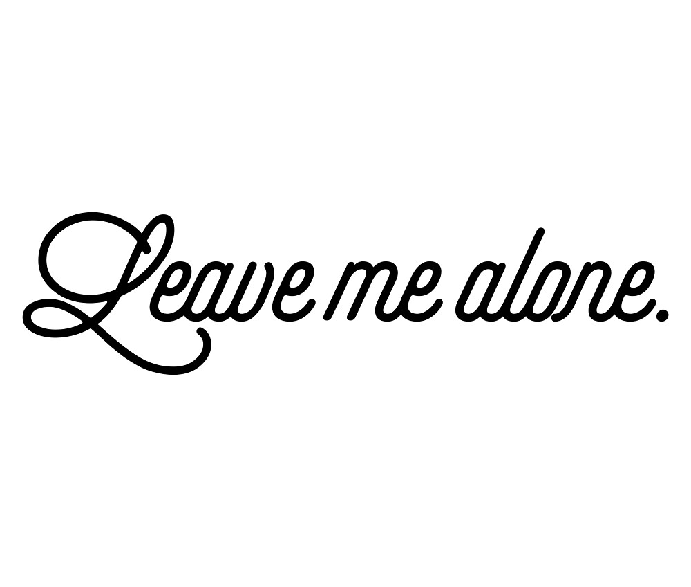 Leave Me Alone [Top Girly Teenager Quotes] by ElderArt