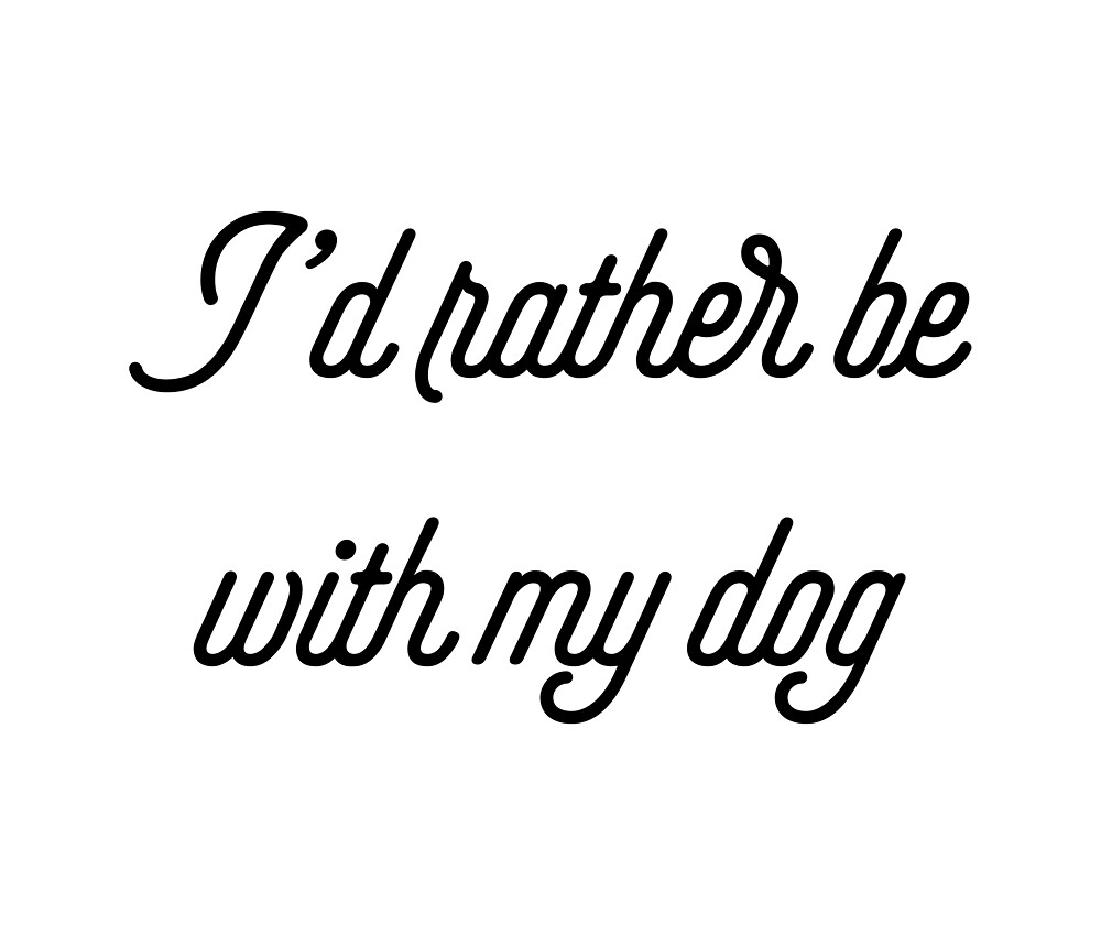 I'd Rather Be With My Dog [Top Girly Teenager Quotes] by ElderArt