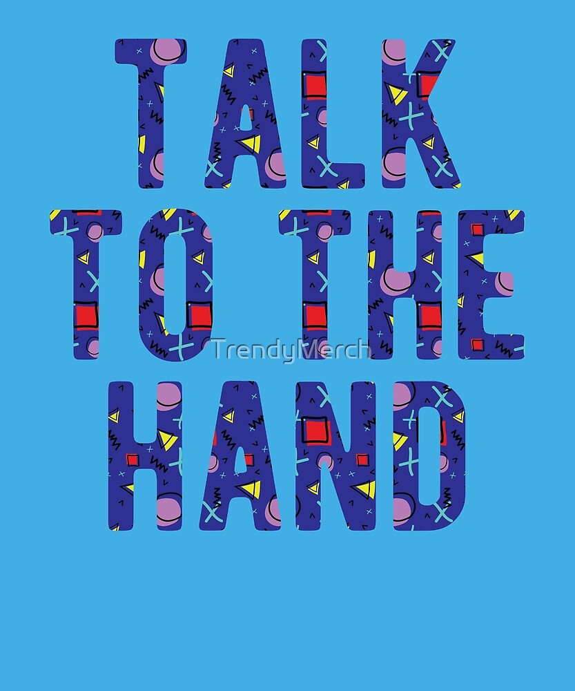 Talk to the Hand Premium T-shirt (90's Memphis Pattern) by TrendyMerch
