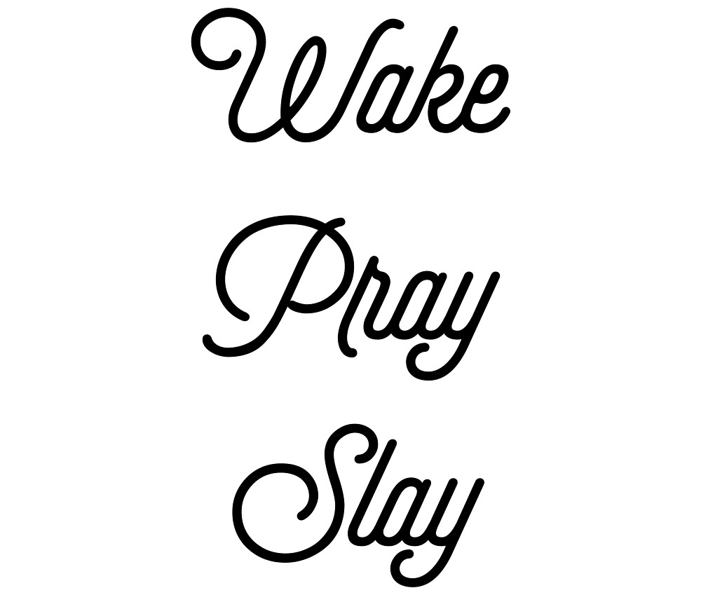 Wake Pray Slay [Top Girly Teenager Quotes] by ElderArt