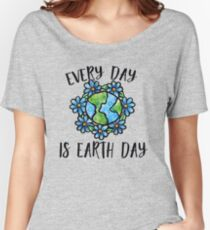 Every Day is earth day Women's Relaxed Fit T-Shirt