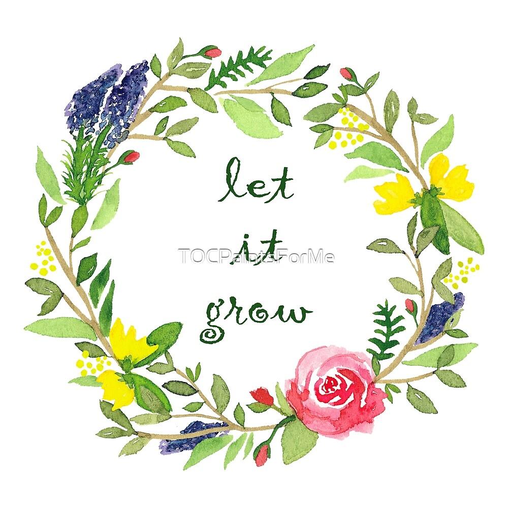 Let It Grow by TOCPaintsForMe