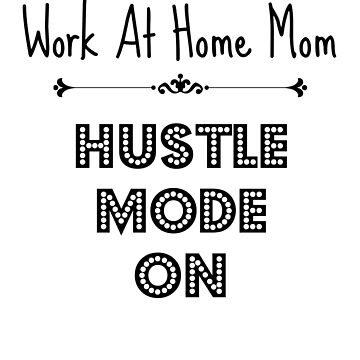 Work At Home Mom Hustle Mode On WAHM T Shirt by BeatusRED