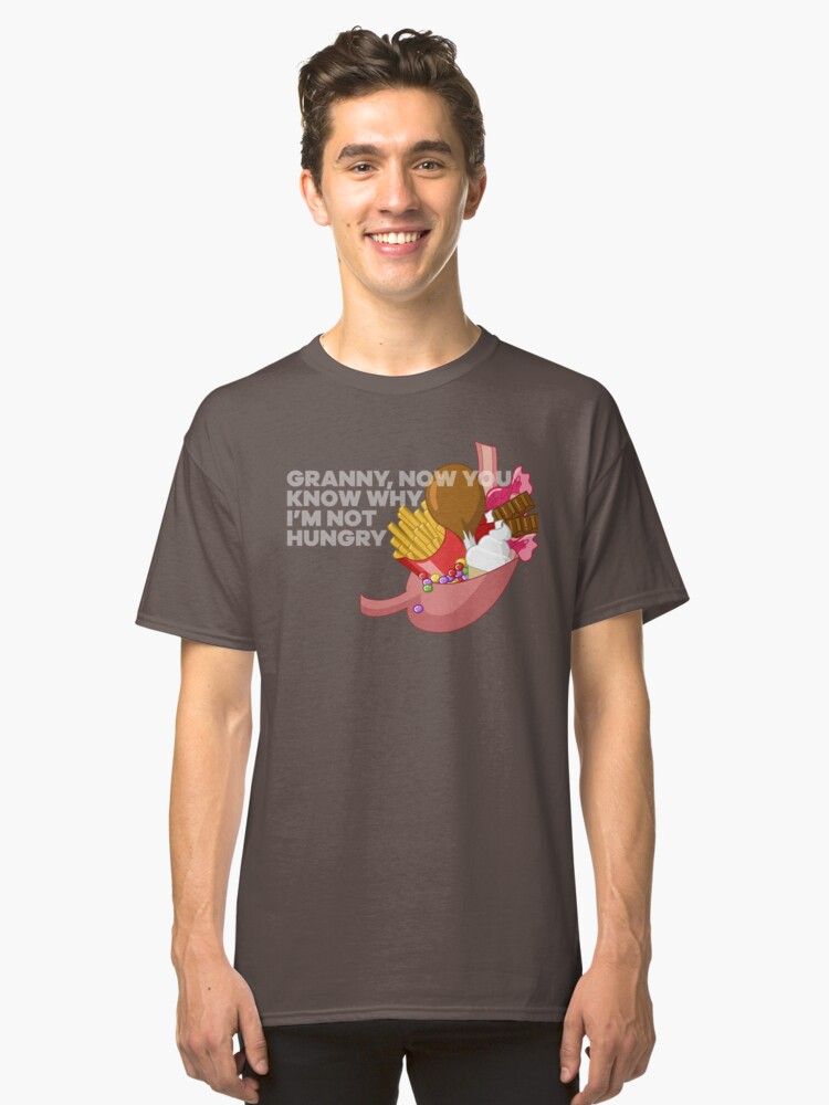 Granny, now you  know why  I'm not  hungry Classic T-Shirt Front