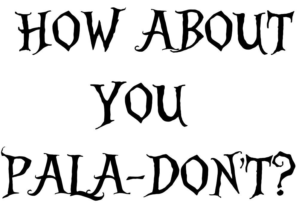 Pala-don't by DisasterArts