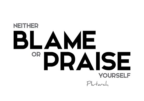 neither blame or praise yourself - plutarch by razvandrc