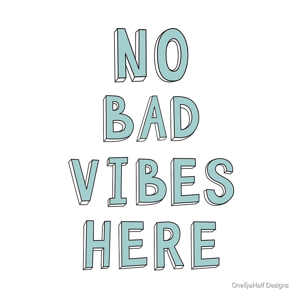 NO BAD VIBES HERE by One&aHalf Designs