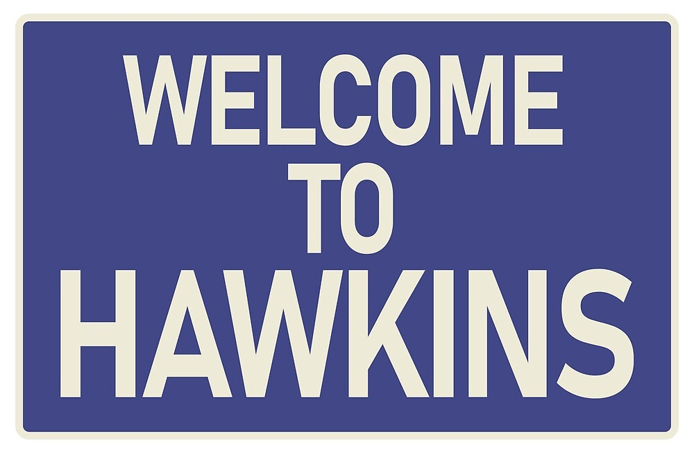 Stranger Things - Welcome To Hawkins Sign by drewanger