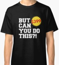 But Can You Do This Shirt 399 Classic T-Shirt