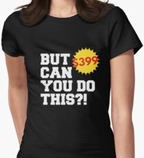 But Can You Do This Shirt 399 Women's Fitted T-Shirt
