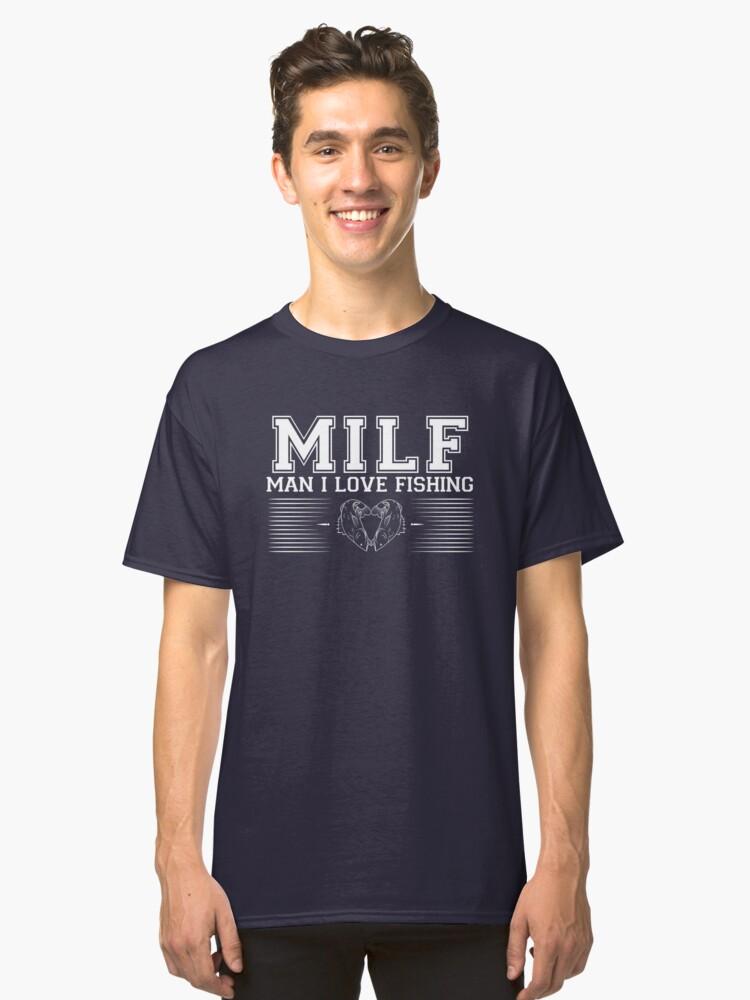 Fishing Shirt | MILF Man I Love Fishing Classic T-Shirt Front