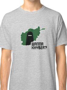 Wanna Khyber? Classic T-Shirt