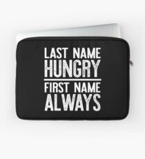 Last Name Hungry First Name Always Laptop Sleeve
