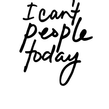 I Can't People Today - Introvert and Anti-Social by AKandCo