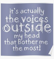 It's actually the voices OUTSIDE my head that bother me the most! #redbubble #typography Poster