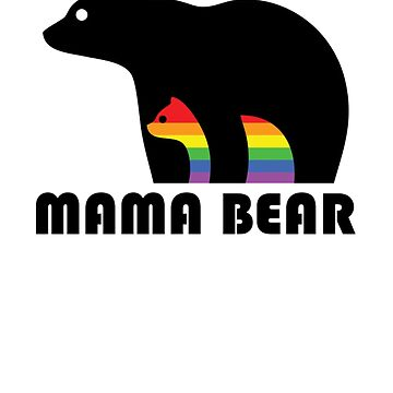 Mama Bear Mother's Day Shirt For Proud Mothers Of Gay And LGBT Ghildren  by Galvanized