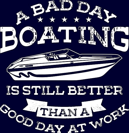 A Bad Day Boating is Still Better Than Good Day at Work by ChaowieG