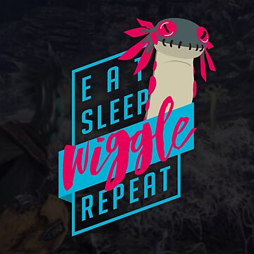 Eat. Sleep. WIGGLE. Repeat. - Monster Hunter Design by TheCHEWER