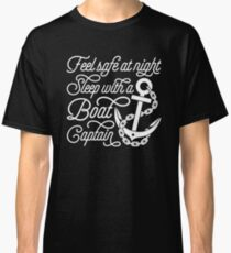 Feel Safe at Night Sleep With A Boat Captain Classic T-Shirt