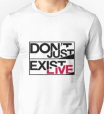 Life does not just exist Unisex T-Shirt