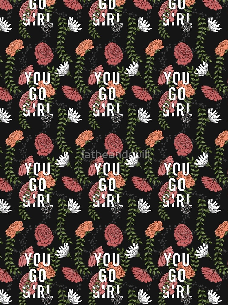 You Go Girl with Florals by latheandquill
