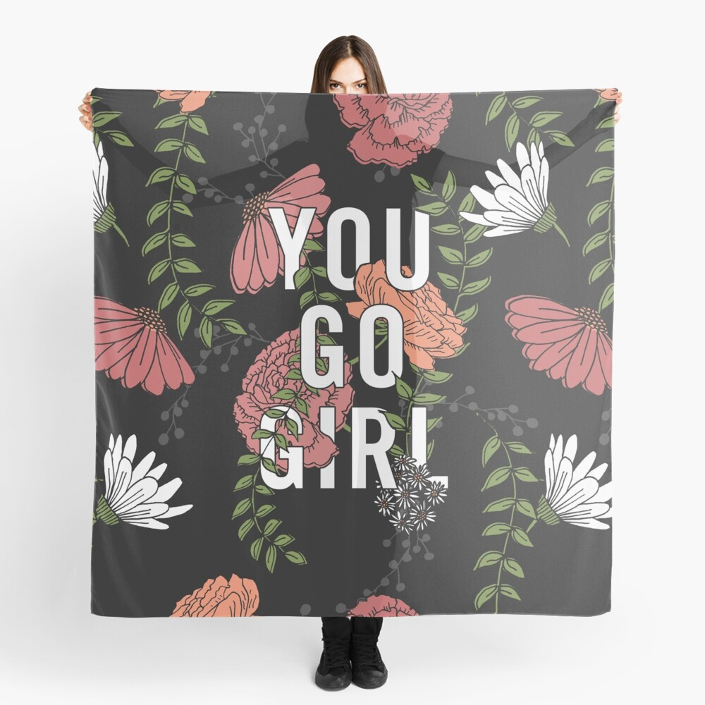 You Go Girl with Florals Scarf