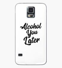 Alkohol Sie später Hemd Lustiges Bier-Wortspiel rufen Sie, T-Stück trinkend Hülle & Klebefolie für Samsung Galaxy