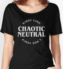 Chaotic Neutral Alignment Kinda Care Kinda Don't Funny DnD Quotes Women's Relaxed Fit T-Shirt