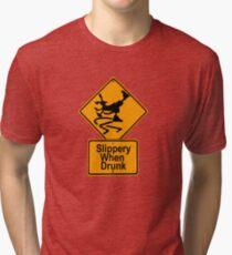 SLIPPERY WHEN DRUNK Tri-blend T-Shirt
