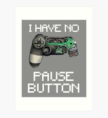 I have no Pause button Gamer Controller Art Print