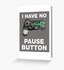 I have no Pause button Gamer Controller Greeting Card