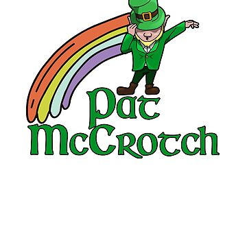 Saint Pat McCrotch Funny Shamrocks St. Patrick's Day Irish Ireland Lucky by MichaelAndrewLo