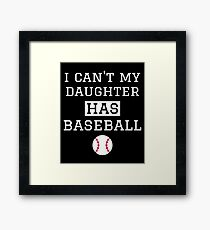 I Can't My Daughter Has Baseball Mom Dad Framed Print