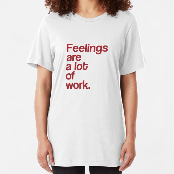 Feelings Are A Lot Of Work Empathy For Empaths Slim Fit T-Shirt