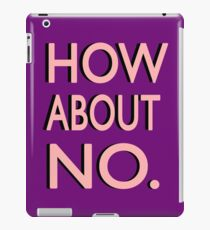 """""""How About No"""" iPad Case/Skin"""