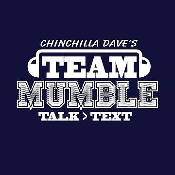 Chinchilla Dave's Team Mumble Shirt by pippin1178