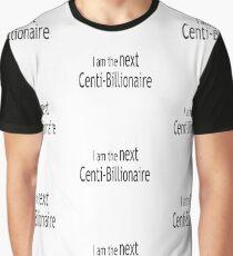 I am the next Centi Billionaire Graphic T-Shirt