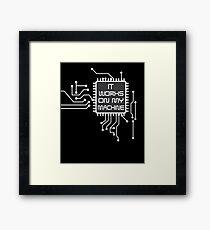 It Works On My Machine  | Funny Programming IT Help  Framed Print