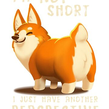I am not short Corgi Dog T-Shirt Mens Ladies Unisex Tanktop Sweater Hoodie Iphone Samsung Phone Case Coffee Mug Tablet Case Gift by WilliamLucas89