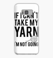 If I Can't Take My Yarn I'm Not Going Samsung Galaxy Case/Skin
