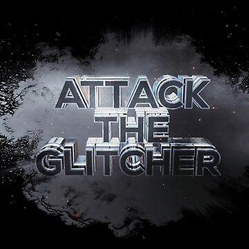 Attack The Glitcher by willijay