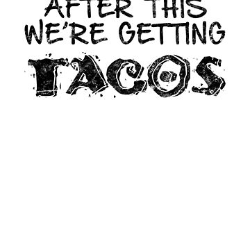 After This We're Getting Tacos by LifeOfIron