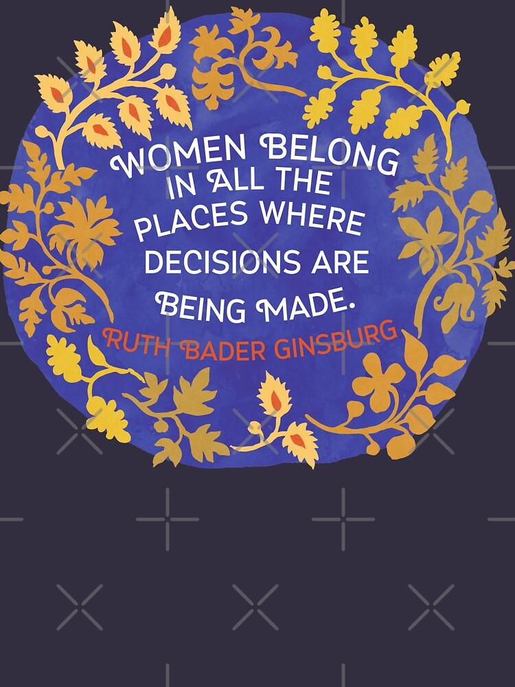 Las mujeres pertenecen en todos los lugares donde se toman decisiones, Ruth Bader Ginsburg de fabfeminist