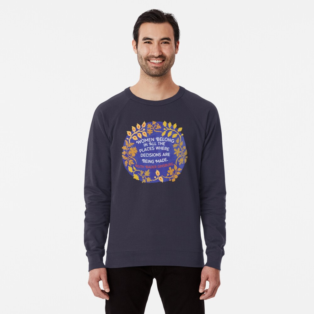 Women Belong In All The Places Where Decisions Are Being Made, Ruth Bader Ginsburg Lightweight Sweatshirt