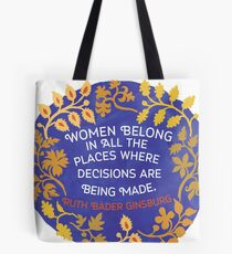 Women Belong In All The Places Where Decisions Are Being Made, Ruth Bader Ginsburg Tote Bag